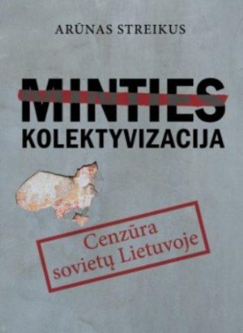 Minties kolektyvizacija: cenzūra sovietų Lietuvoje. Arūnas Streikus