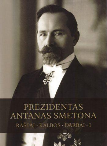 Prezidentas Antanas Smetona. Raštai, kalbos, darbai. 1-asis tomas. Algimantas Liekis