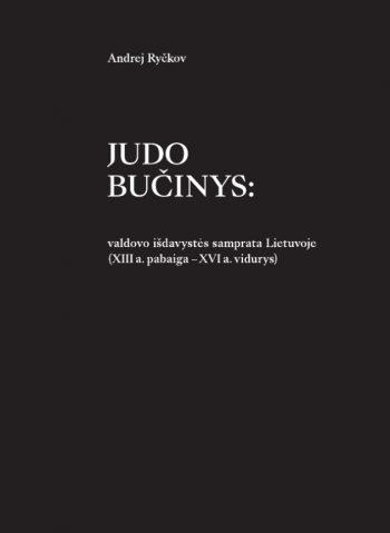 Judo bučinys: valdovo išdavystės samprata Lietuvoje (XIII a. pabaiga – XVI a. vidurys). Dr. Andrej Ryčkov