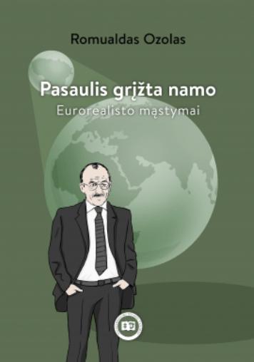 Pasaulis grįžta namo. Eurorealisto mąstymai. Romualdas Ozolas