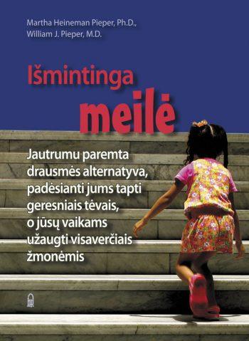 Martha Heineman Pieper, Ph.D., William J. Pieper, M.D. Išmintinga meilė: Jautrumu paremta drausmės alternatyva, padėsianti jums tapti geresniais tėvais, o jūsų vaikams užaugti visaverčiais žmonėmis