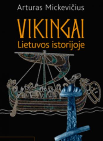 Vikingai Lietuvos istorijoje. Arturas Mickevičius
