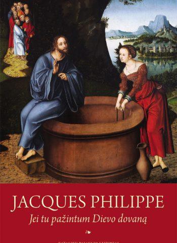 Jaques Philippe. Jei tu pažintum Dievo dovaną