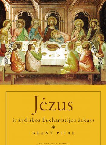 Brant Pitre. Jėzus ir žydiškos Eucharistijos šaknys: Paskutinės vakarienės slėpiniai