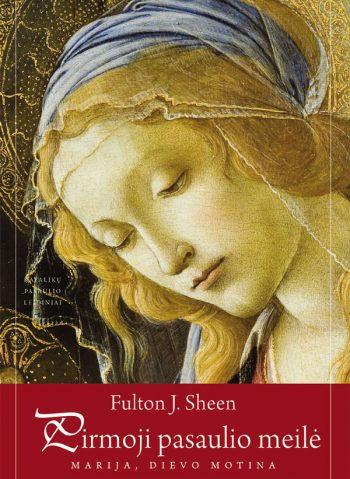 Fulton J. Sheen. Pirmoji pasaulio meilė: Marija, Dievo Motina