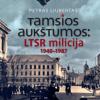 Tamsios aukštumos: LTSR milicija 1940-1987 metais