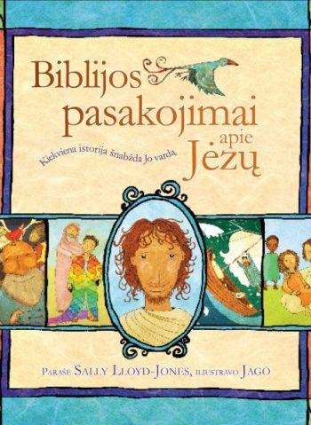 Biblijos pasakojimai apie Jėzų. Parašė Sally Lloyd-Jones, Iliustravo Jago