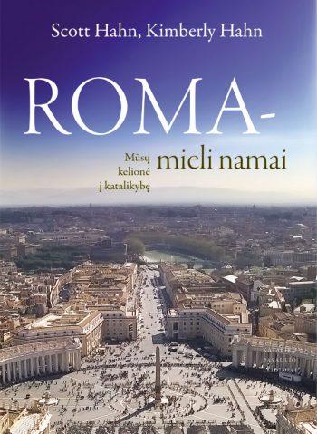 Scott Hahn, Kimberly Hahn. Roma – mieli namai: Mūsų kelionė į katalikybę