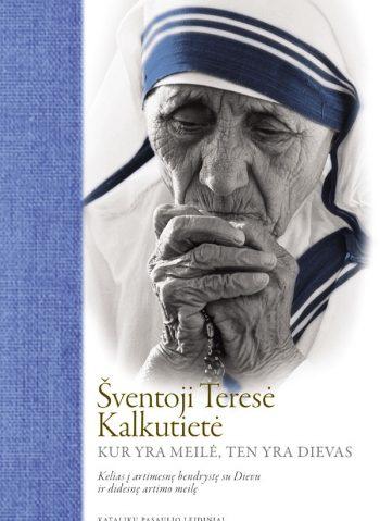 Šventoji Teresė Kalkutietė. Kur yra Meilė, ten yra Dievas