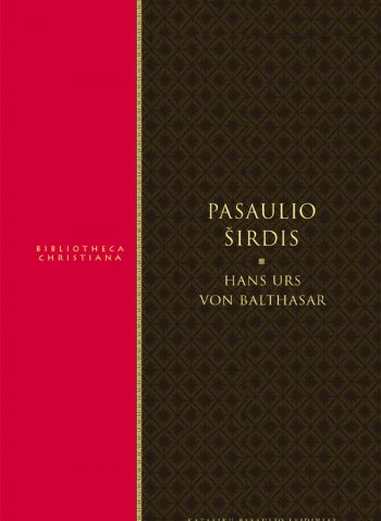 "Hans Urs von Balthasar. Pasaulio širdis (serija ""Bibliotheca christiana"")"