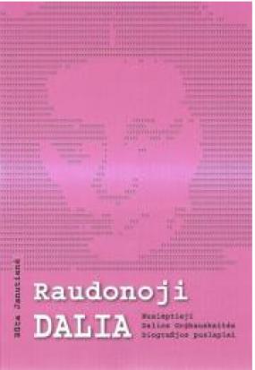 Raudonoji Dalia. Nuslėptieji Dalios Grybauskaitė biografijos puslapiai
