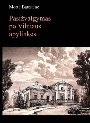 Pasižvalgymas po Vilniaus apylinkes. Morta Baužienė