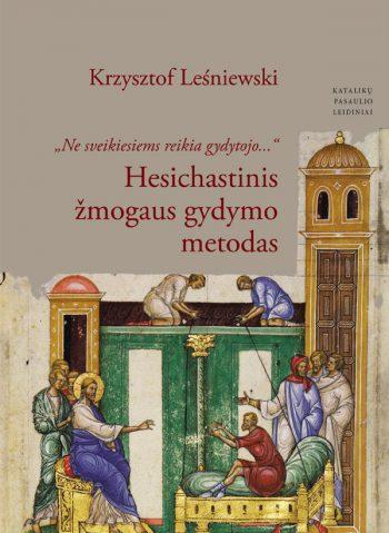 """Krzysztof Leśniewski, Hesichastinis žmogaus gydymo metodas: """"Ne sveikiesiems reikia gydytojo…"""""""
