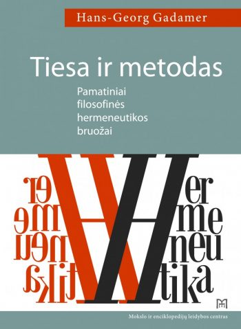 Tiesa ir metodas. Pamatiniai filosofinės hermeneutikos bruožai. Hans-Georg Gadamer