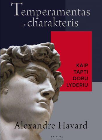 Alexandre Havard, Temperamentas ir charakteris: Kaip tapti doru lyderiu