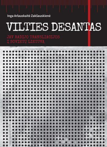 Vilties desantas: JAV radijo transliacijos į Sovietų Lietuvą. Inga Arlauskaitė-Žakšauskienė