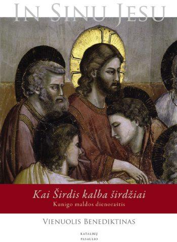 Vienuolio Benediktino In Sinu Jesu: Kai Širdis kalba širdžiai. Kunigo maldos dienoraštis