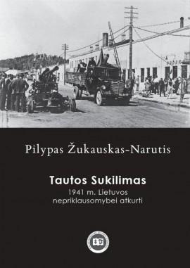 Tautos Sukilimas. 1941 m. Lietuvos nepriklausomybei atkurti