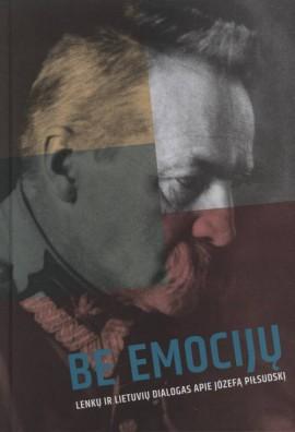 Be emocijų: lenkų ir lietuvių dialogas apie Jozefą Pilsudskį