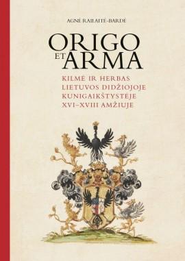 Origo et arma. Kilmė ir herbas Lietuvos Didžiojoje Kunigaikštystėje XVI–XVIII amžiuje