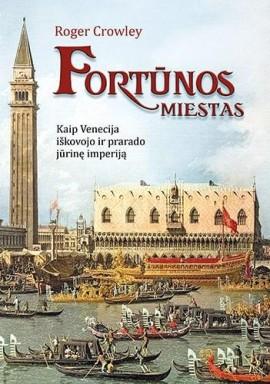 Fortūnos miestas. Kaip Venecija iškovojo ir prarado jūrinę imperiją